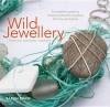 Wild Jewellery: Materials, Techniques, Inspiration. Sarah Drew - Sarah Drew
