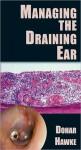 Managing the Draining Ear - Joseph E. Dohar, Michael Hawke