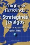 Strateginės įžvalgos. Amerika ir pasaulio galios krizė - Zbigniew Brzezinski, Algis Jokštys