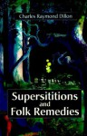 Superstitions and Folk Remedies - Charles Dillon