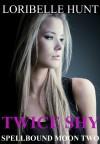 Twice Shy (Spellbound Moon) - Loribelle Hunt