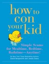 How to Con Your Kid - David Borgenicht, James Grace