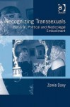 Recognizing Transsexuals: Personal, Political and Medicolegal Embodiment - Zowie Davy