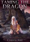 Taming the Dragon (Dragon Erotica) - Christie Sims