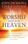 Worship As It Is In Heaven: Worship That Engages Every Believer and Establishes God's Kingdom on Earth - John Dickson, Chuck D. Pierce