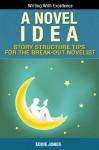 A Novel Idea: Story Structure Times For the Break-Out Novelist - Eddie Jones