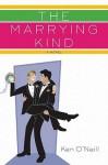 The Marrying Kind: A Novel - Ken O'Neill