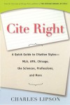 Cite Right: A Quick Guide to Citation Styles--MLA, APA, Chicago, the Sciences, Professions, and More - Charles Lipson