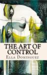The Art of Control (The Art of D/s #3) - Ella Dominguez