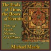 The Ends of Time, the Roots of Eternity: Tales of Myth, Nature & Culture - Michael Meade