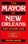 The Mayor of New Orleans: Just Talking Jazz - Fatima Shaik