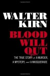 Blood Will Out: The True Story of a Murder, a Mystery, and a Masquerade 1st (first) by Kirn, Walter (2014) Hardcover - Walter Kirn