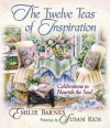 The Twelve Teas? of Inspiration: Celebrations to Nourish the Soul - Emilie Barnes