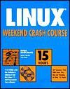 Linux Weekend Crash Course [With 2 CDROMs] - Nabajyoti Barkakati