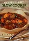 Canada's Best Slow Cooker Recipes - Donna-Marie Pye, Mark Shapiro