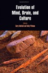 Evolution of Mind, Brain, and Culture - Gary Hatfield, Holly Pittman