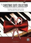 The Complete Christmas Suite Collection: Intermediate to Advanced Arrangements for Solo Piano - Alfred Publishing Staff