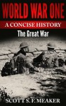 World War One: A Concise History - The Great War - Scott S. F. Meaker