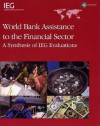 World Bank Assistance to the Financial Sector: A Synthesis of IEG Evaluations - World Bank Group, World Bank Group