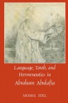 Language, Torah, and Hermeneutics in Abraham Abulafia - Moshe Idel, Michael Fishbane, Robert Goldenberg, Arthur Green