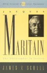 Jacques Maritain: The Philosopher in Society - James V. Schall