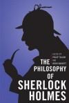 The Philosophy of Sherlock Holmes - Philip Tallon, David Baggett