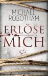 Erlöse mich: Psychothriller - Michael Robotham