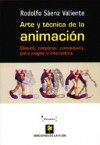 Arte y técnica de la animación: clásica, corpórea, computada, para juegos o interactiva - Rodolfo Sáenz Valiente, Juan Sáenz Valiente