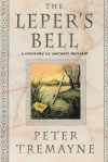 The Leper's Bell (Mysteries of Ancient Ireland featuring Sister Fidelma of Cashel) - Peter Tremayne