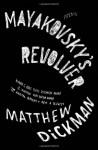 Mayakovsky's Revolver - Matthew Dickman
