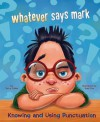 Whatever Says Mark: Knowing and Using Punctuation - Terry Collins, Russ Cox, Terry Flaherty