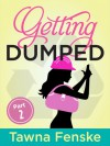 Getting Dumped - Part 2 - Tawna Fenske