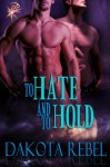 To Hate and To Hold - Dakota Rebel