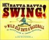 Hey Batta Batta Swing!: The Wild Old Days of Baseball - Sally Cook, James Charlton