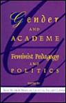 Gender and Academe: Feminist Pedagogy and Politics - Sara Munson Deats, Lagretta T. Lenker, John Clifford, Evelyn Ashton-Jones, Meredith Butler, Blanche Radford Curry