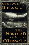 The Sword and the Miracle - Melvyn Bragg