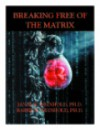 Breaking Free Of The Matrix, An Introduction - Janae B. Weinhold, Barry K. Weinhold