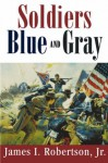 Soldiers Blue and Gray (Studies in American Military History) - James I. Robertson Jr.