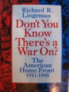Don't You Know There's a War On? the American Home Front, 1941-1945 - Richard R. Lingeman