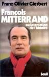 François Mitterrand ou la Tentation de l'histoire - Franz-Olivier Giesbert