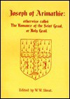 Joseph of Arimathie: Otherwise Called the Romance of the Seint Graal, or Holy Grail: An Alliterative Poem Written about A.D. 1350, and Now - Walter W. Skeat