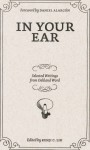 In Your Ear: Selected Writings from Oakland Word - Kenji C. Liu, Daniel Alarcón, Oscar Bermeo, Ching-In Chen, Sharline Chiang, LeConte Dill, Rona Fernandez, Linda González, Vickie Vértiz, Natalia Vigil