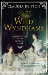 Those Wild Wyndhams: Three Sisters at the Heart of Power - Claudia Renton