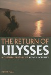 The Return of Ulysses: A Cultural History of Homer's Odyssey - Edith Hall