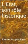 L'Etat, son rôle historique (Essais) (French Edition) - Pyotr Kropotkin, Pierre Kropotkine