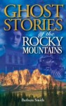 Ghost Stories of the Rocky Mountains - Barbara Smith