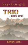 Trio - Book One: H-E-R-O-E-S - Kevin Lee