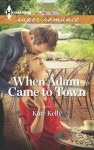 When Adam Came to Town (Harlequin Superromance) - Kate Kelly