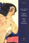 Egon Schiele: Eros and Passion - Klaus Albrecht Schroder, Egon Schiele
