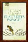 Flauberts Papagei: Roman (German Edition) - Julian Barnes